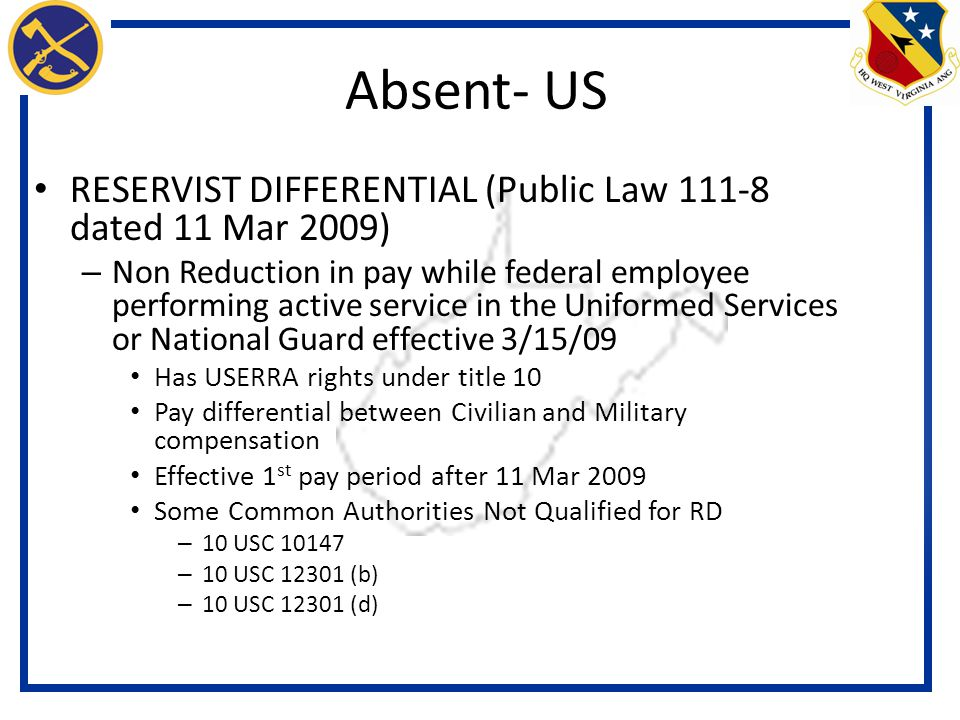 Absent- US RESERVIST DIFFERENTIAL (Public Law 111-8 dated 11 Mar 2009)