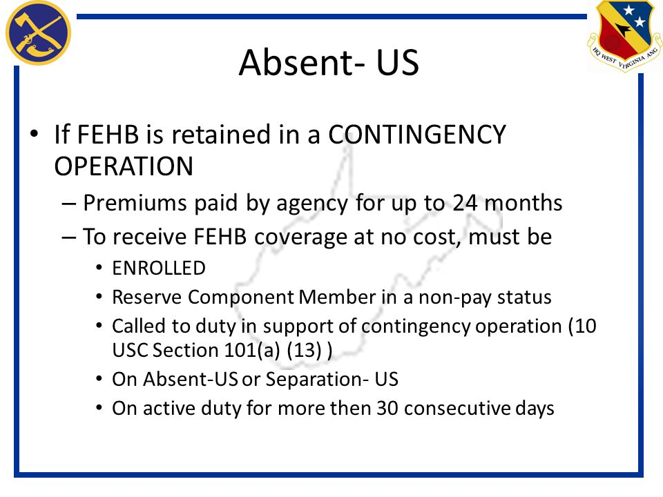 Absent- US If FEHB is retained in a CONTINGENCY OPERATION
