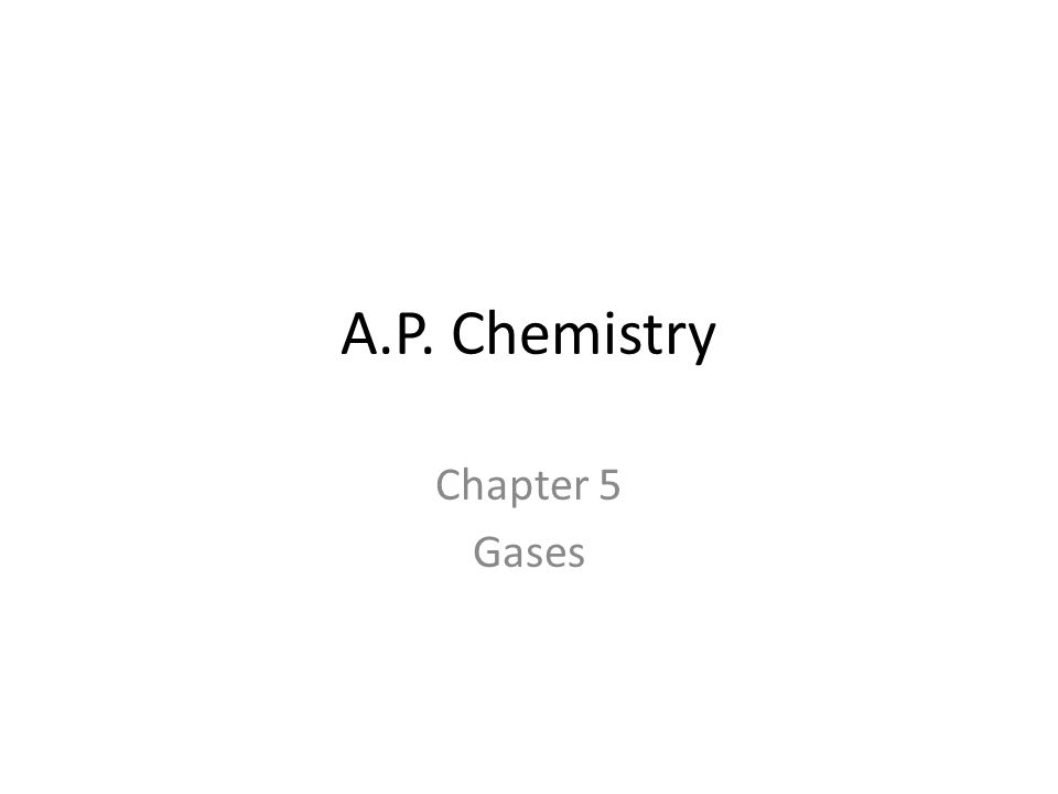 A.P. Chemistry Chapter 5 Gases