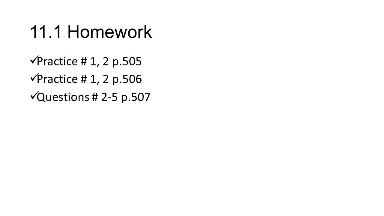 11.1 Homework Practice # 1, 2 p.505 Practice # 1, 2 p.506