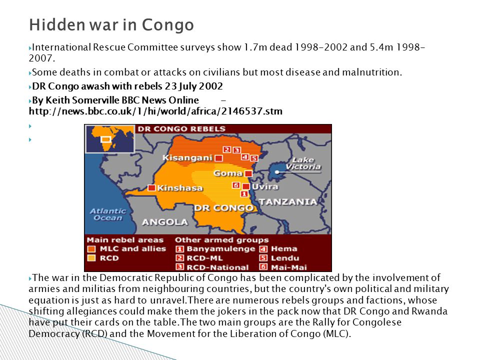 Hidden war in Congo International Rescue Committee surveys show 1.7m dead 1998-2002 and 5.4m 1998- 2007.
