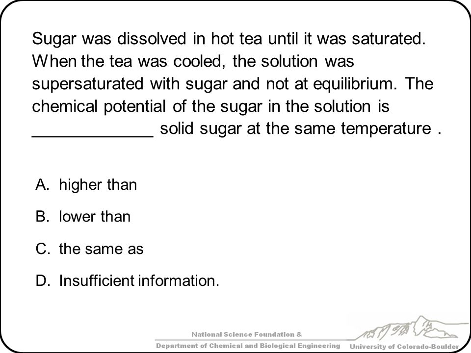 Sugar was dissolved in hot tea until it was saturated