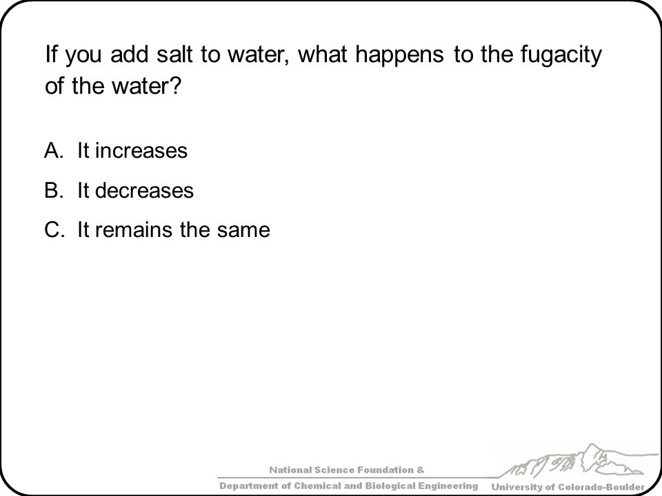 If you add salt to water, what happens to the fugacity of the water