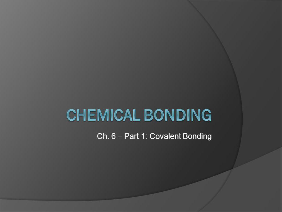 Ch. 6 – Part 1: Covalent Bonding