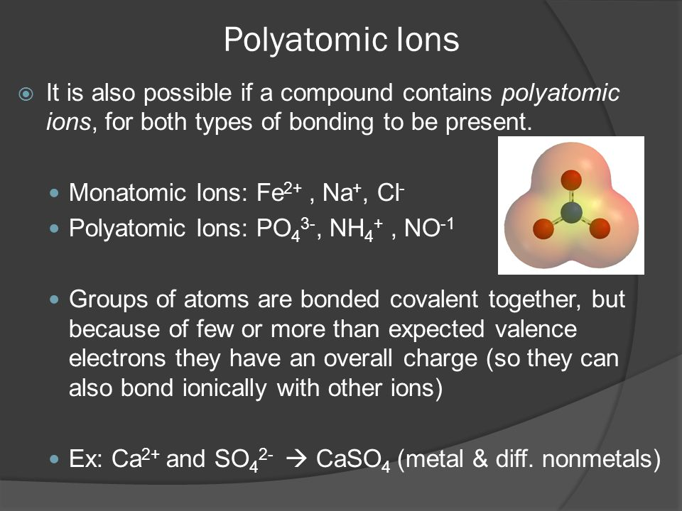 Polyatomic Ions It is also possible if a compound contains polyatomic ions, for both types of bonding to be present.
