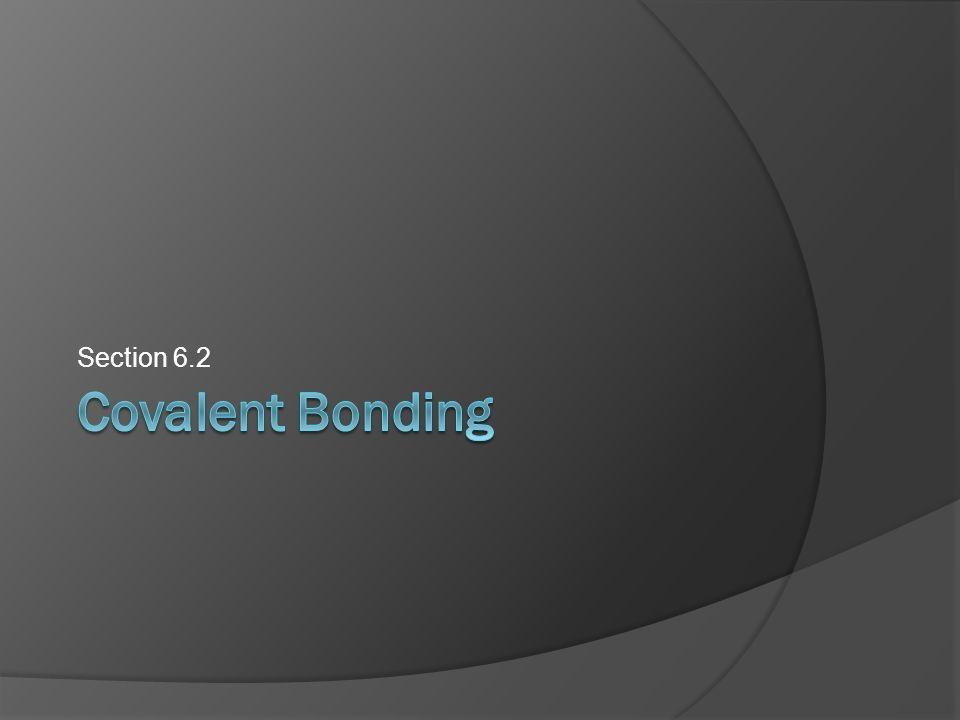 Section 6.2 Covalent Bonding