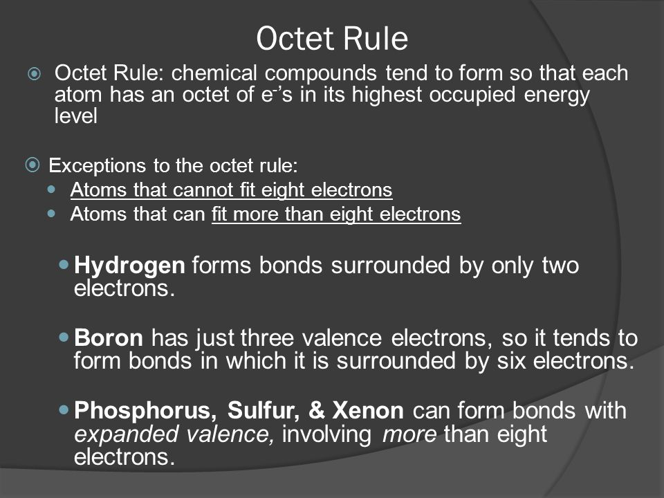 Octet Rule Hydrogen forms bonds surrounded by only two electrons.