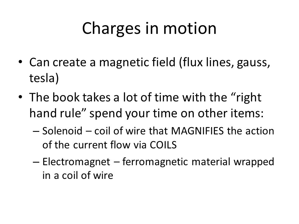 Charges in motion Can create a magnetic field (flux lines, gauss, tesla)