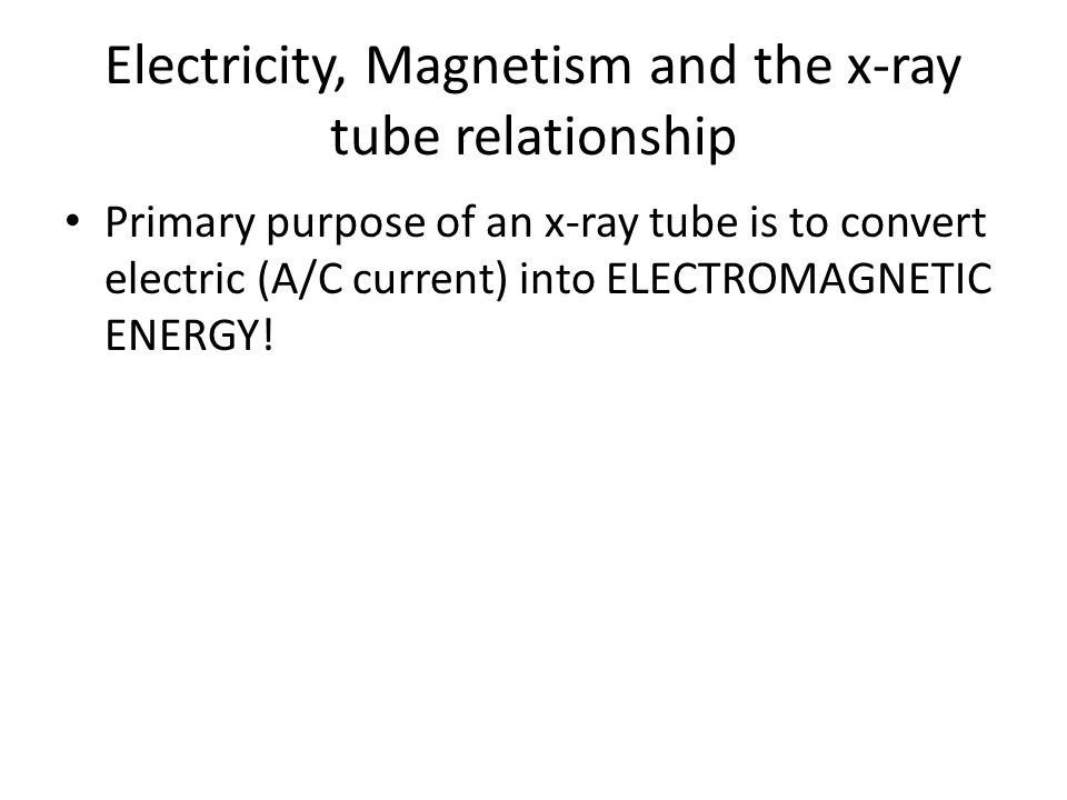 Electricity, Magnetism and the x-ray tube relationship
