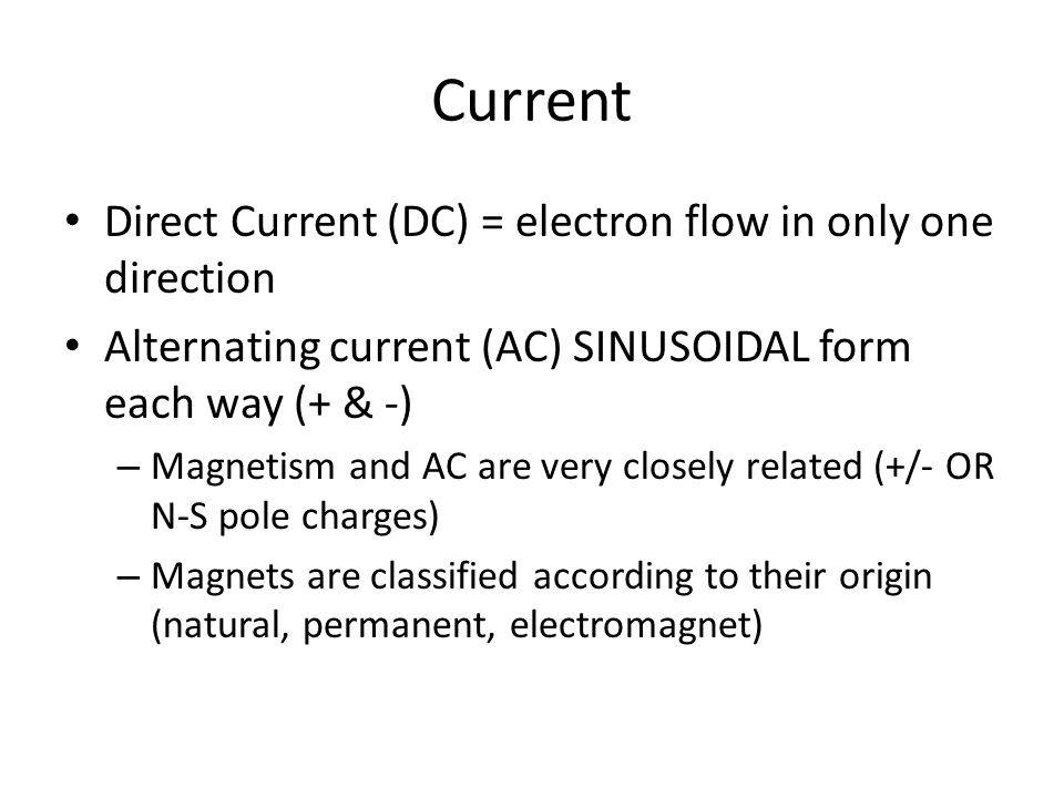 Current Direct Current (DC) = electron flow in only one direction