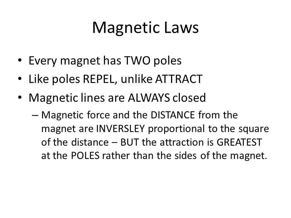 Magnetic Laws Every magnet has TWO poles