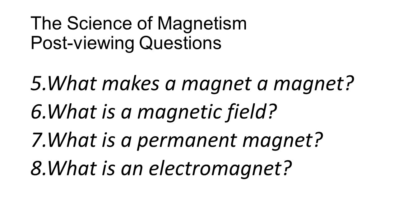 The Science of Magnetism Post-viewing Questions