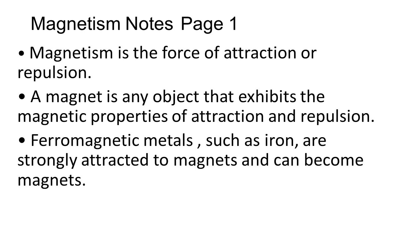 Magnetism Notes Page 1 • Magnetism is the force of attraction or repulsion.