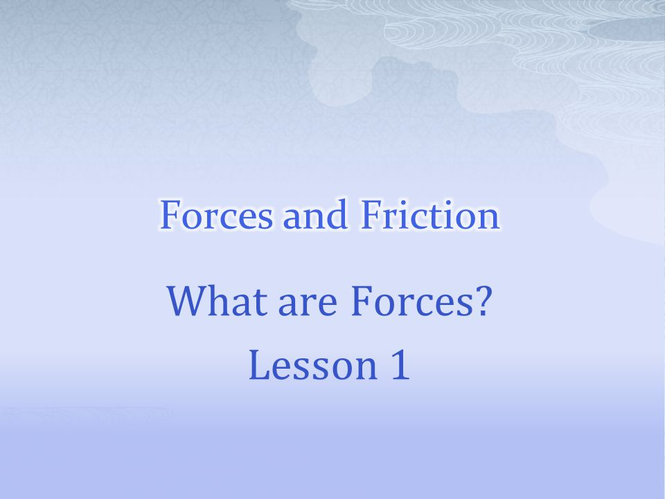 Forces and Friction What are Forces Lesson 1