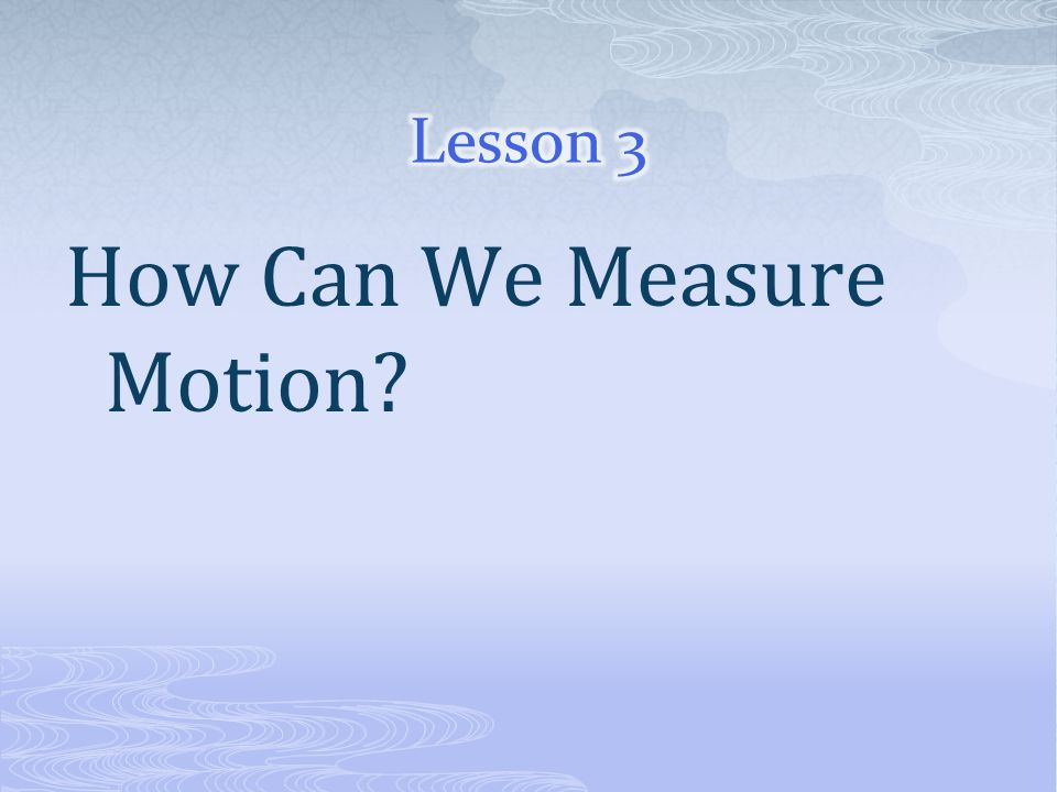 How Can We Measure Motion