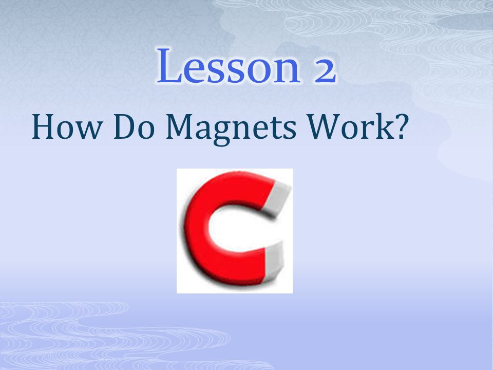 Lesson 2 How Do Magnets Work