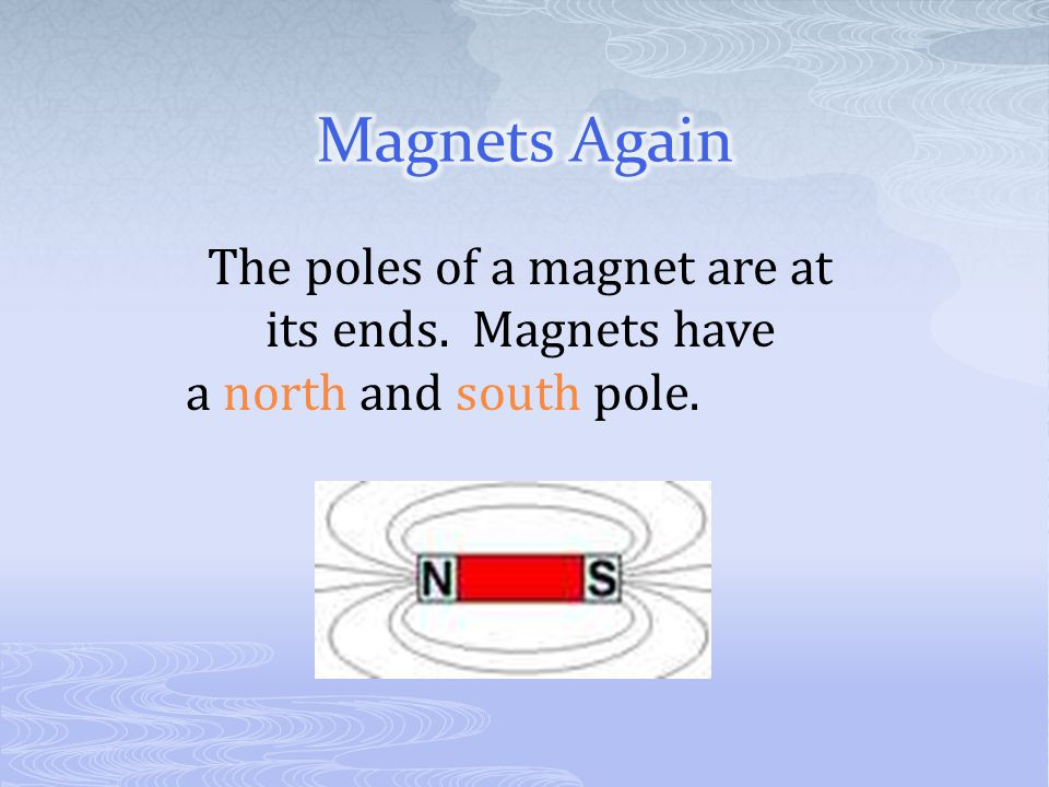 The poles of a magnet are at its ends. Magnets have