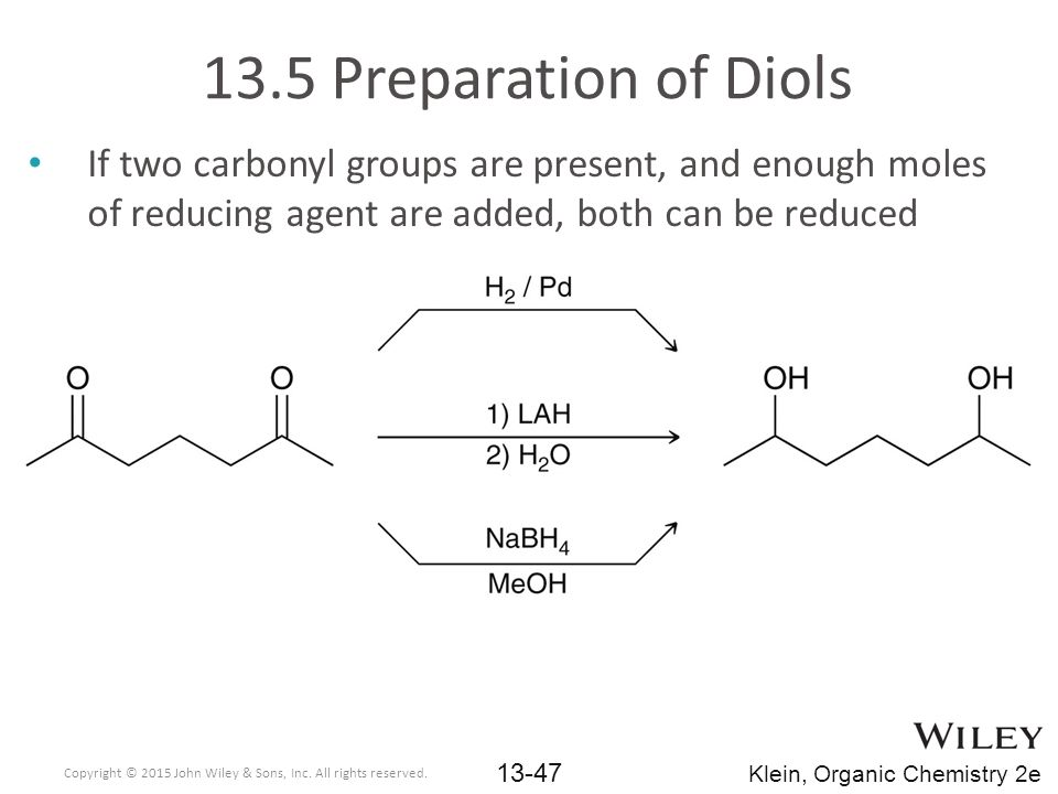 13.5 Preparation of Diols If two carbonyl groups are present, and enough moles of reducing agent are added, both can be reduced.
