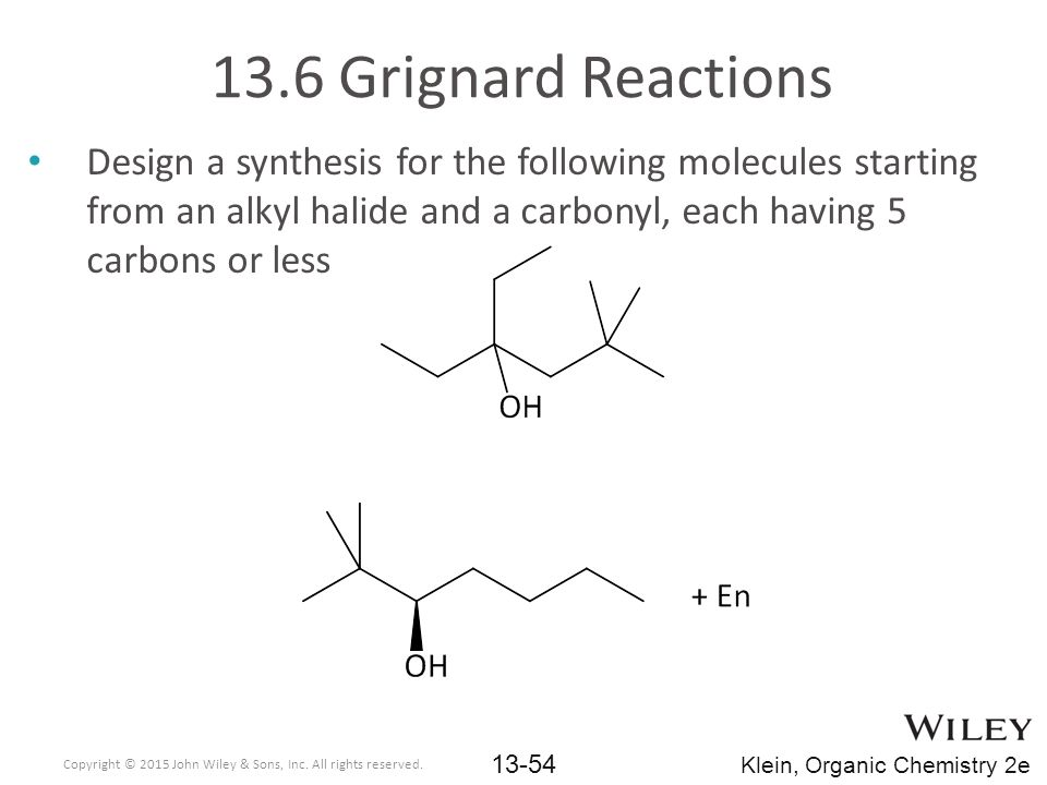 13.6 Grignard Reactions Design a synthesis for the following molecules starting from an alkyl halide and a carbonyl, each having 5 carbons or less.