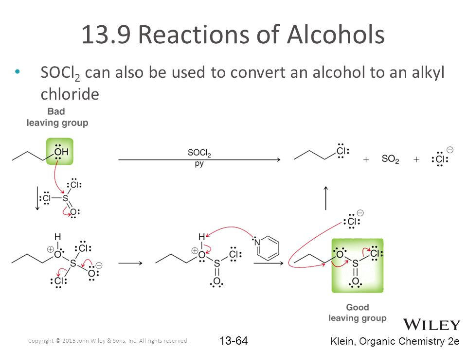 13.9 Reactions of Alcohols SOCl2 can also be used to convert an alcohol to an alkyl chloride.