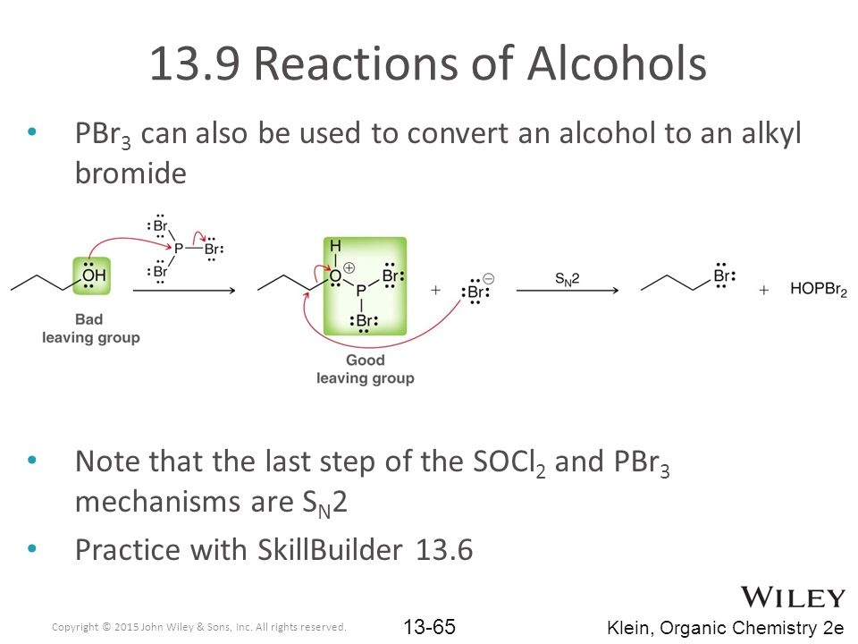 13.9 Reactions of Alcohols PBr3 can also be used to convert an alcohol to an alkyl bromide.