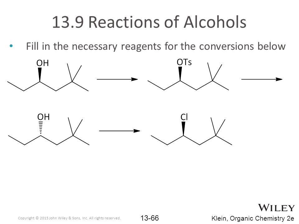 13.9 Reactions of Alcohols Fill in the necessary reagents for the conversions below. Copyright © 2015 John Wiley & Sons, Inc. All rights reserved.