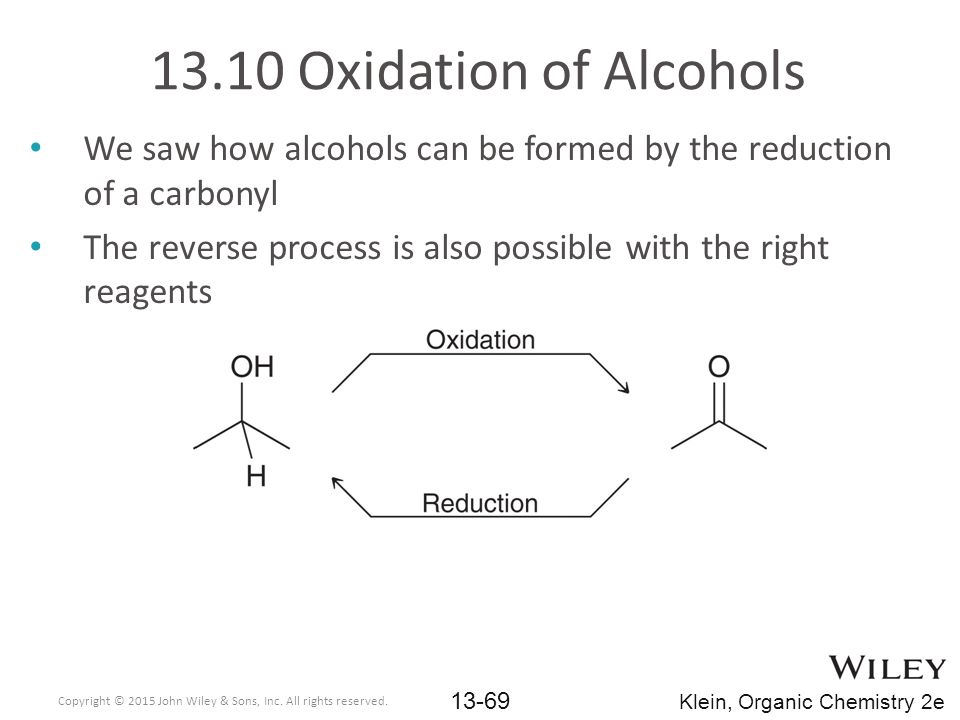 13.10 Oxidation of Alcohols We saw how alcohols can be formed by the reduction of a carbonyl.