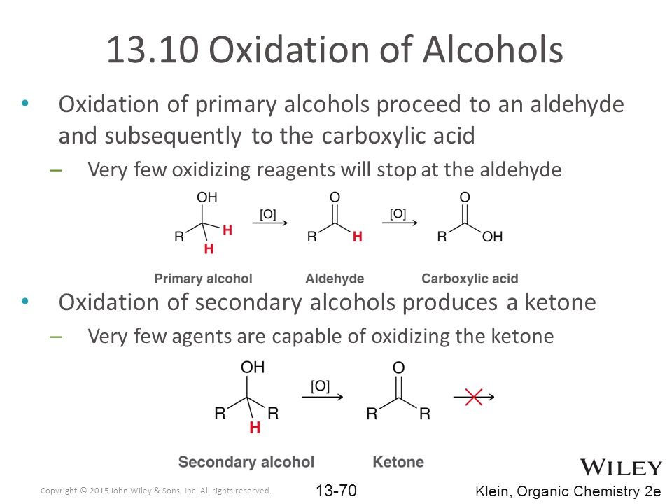 13.10 Oxidation of Alcohols Oxidation of primary alcohols proceed to an aldehyde and subsequently to the carboxylic acid.