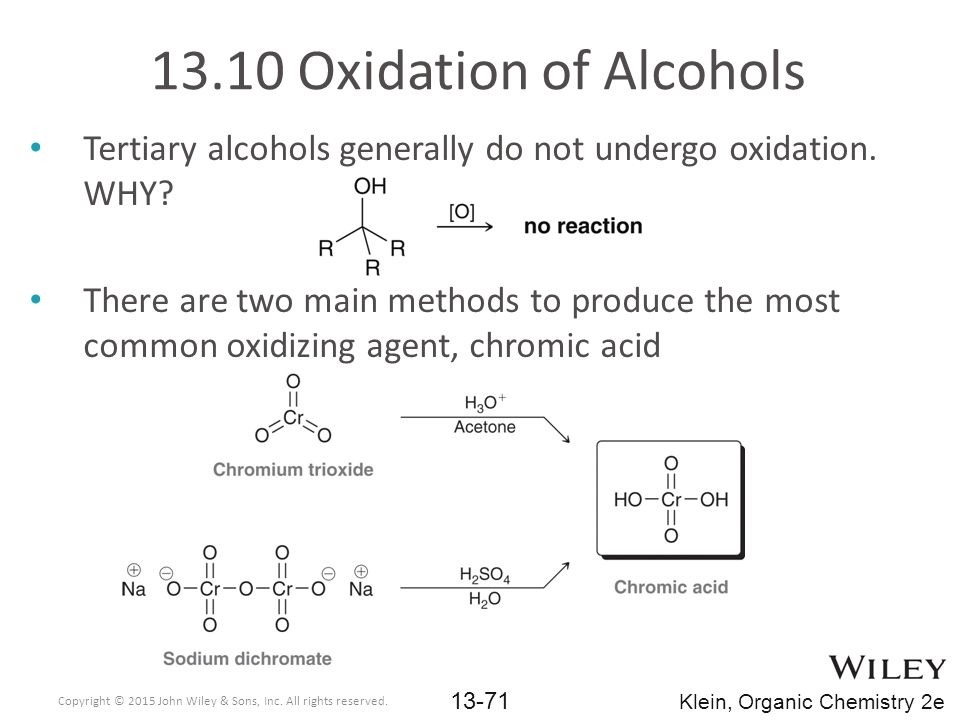 13.10 Oxidation of Alcohols Tertiary alcohols generally do not undergo oxidation. WHY