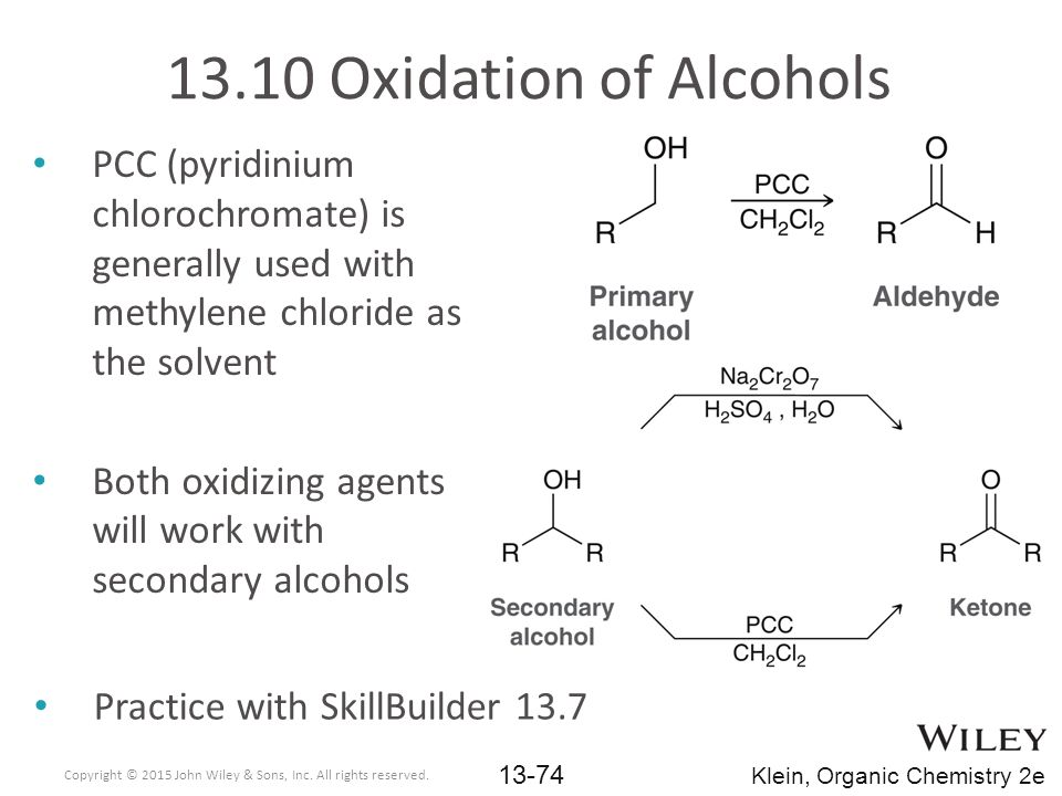 13.10 Oxidation of Alcohols PCC (pyridinium chlorochromate) is generally used with methylene chloride as the solvent.