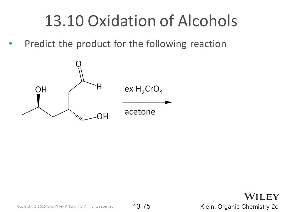 13.10 Oxidation of Alcohols Predict the product for the following reaction. Copyright © 2015 John Wiley & Sons, Inc. All rights reserved.