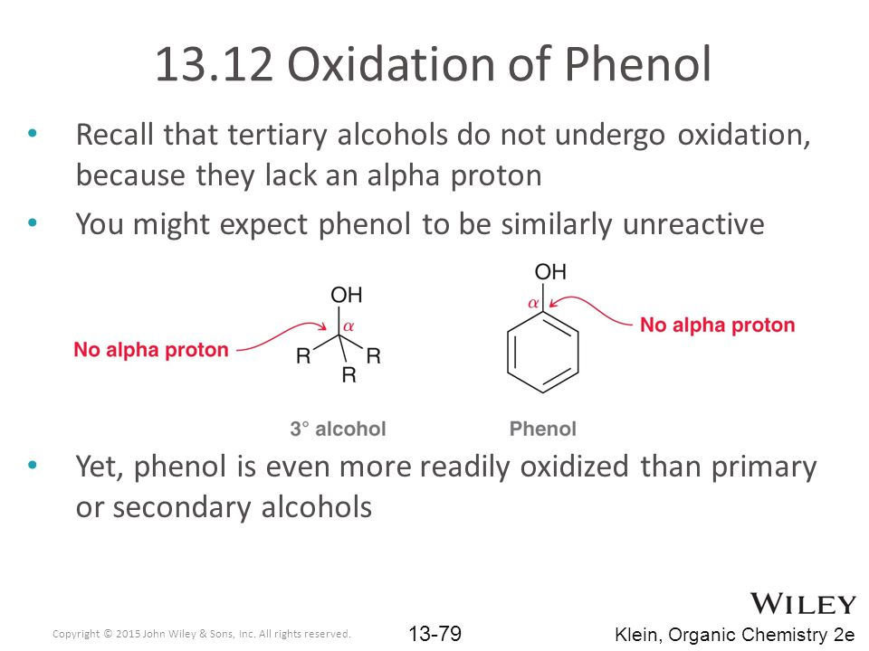 13.12 Oxidation of Phenol Recall that tertiary alcohols do not undergo oxidation, because they lack an alpha proton.