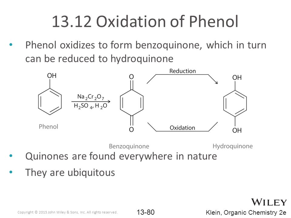 13.12 Oxidation of Phenol Phenol oxidizes to form benzoquinone, which in turn can be reduced to hydroquinone.