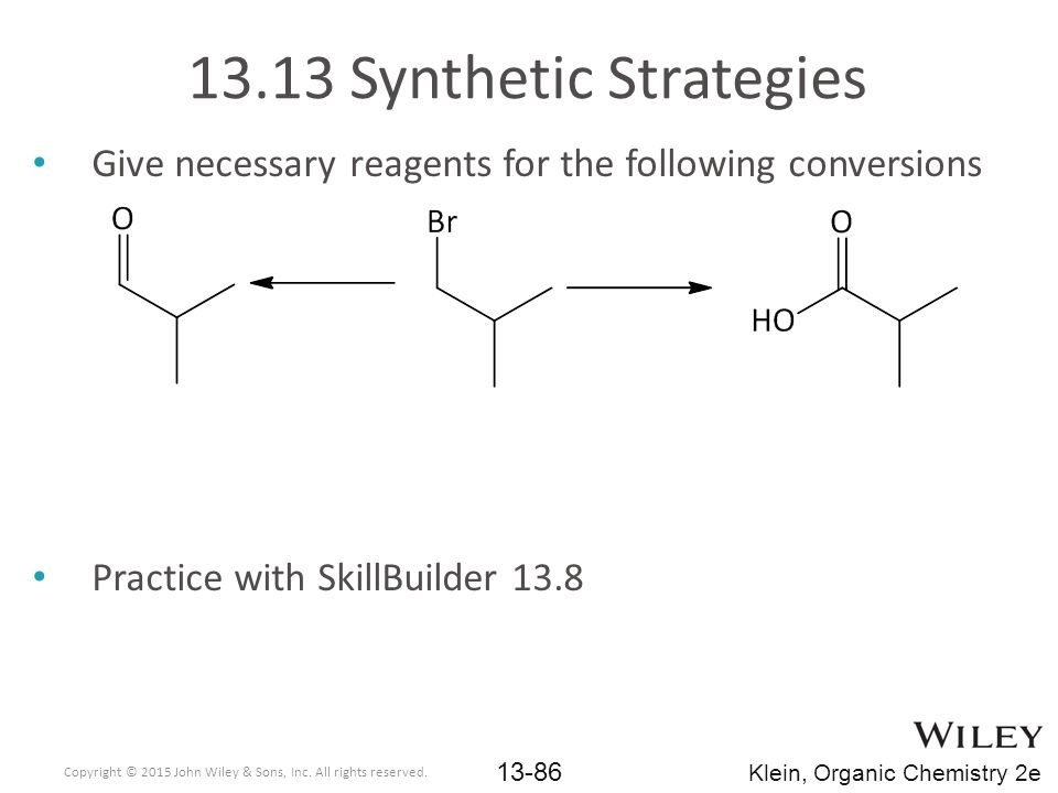13.13 Synthetic Strategies Give necessary reagents for the following conversions. Practice with SkillBuilder 13.8.
