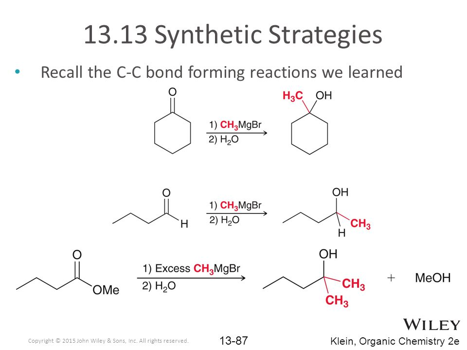 13.13 Synthetic Strategies Recall the C-C bond forming reactions we learned. Copyright © 2015 John Wiley & Sons, Inc. All rights reserved.