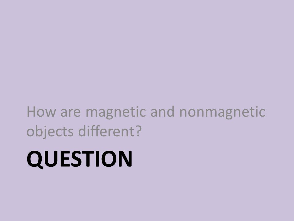 How are magnetic and nonmagnetic objects different