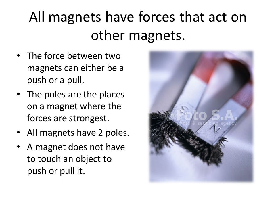All magnets have forces that act on other magnets.