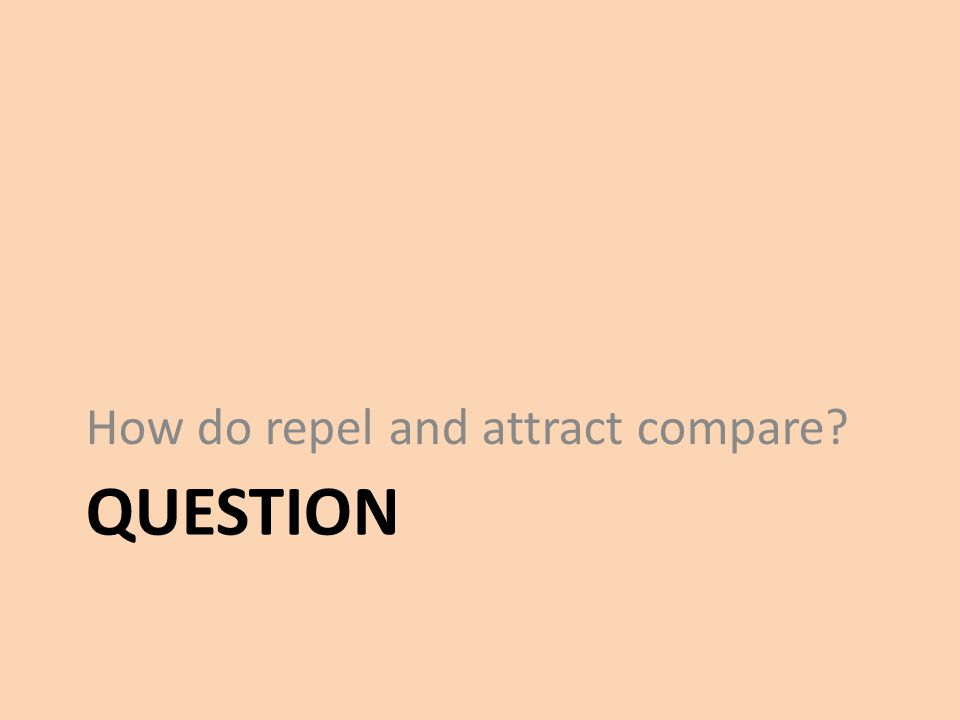 How do repel and attract compare