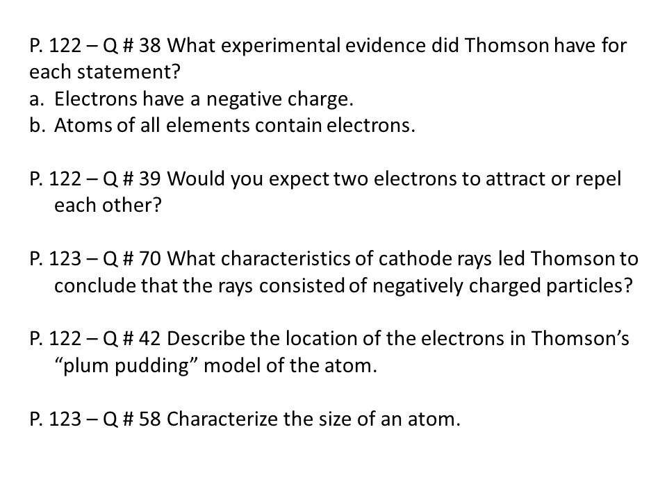 P. 122 – Q # 38 What experimental evidence did Thomson have for each statement