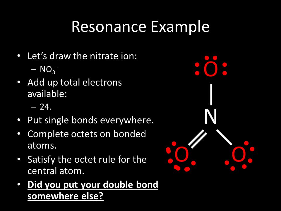 O N O O Resonance Example Let's draw the nitrate ion: