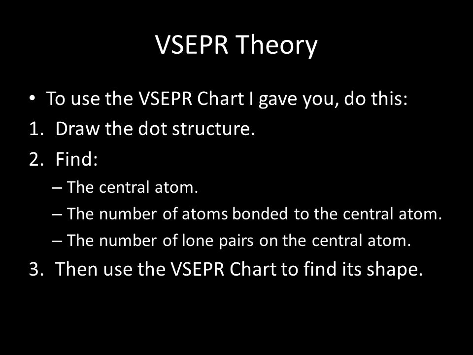 VSEPR Theory To use the VSEPR Chart I gave you, do this: