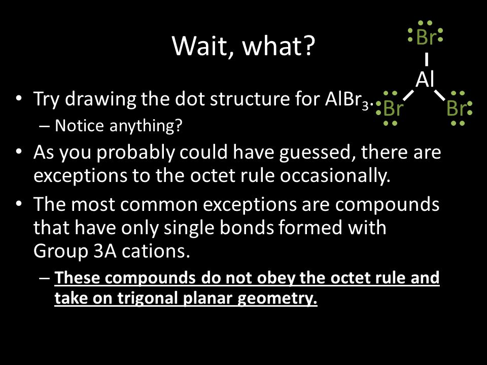 Wait, what Al Br Try drawing the dot structure for AlBr3.