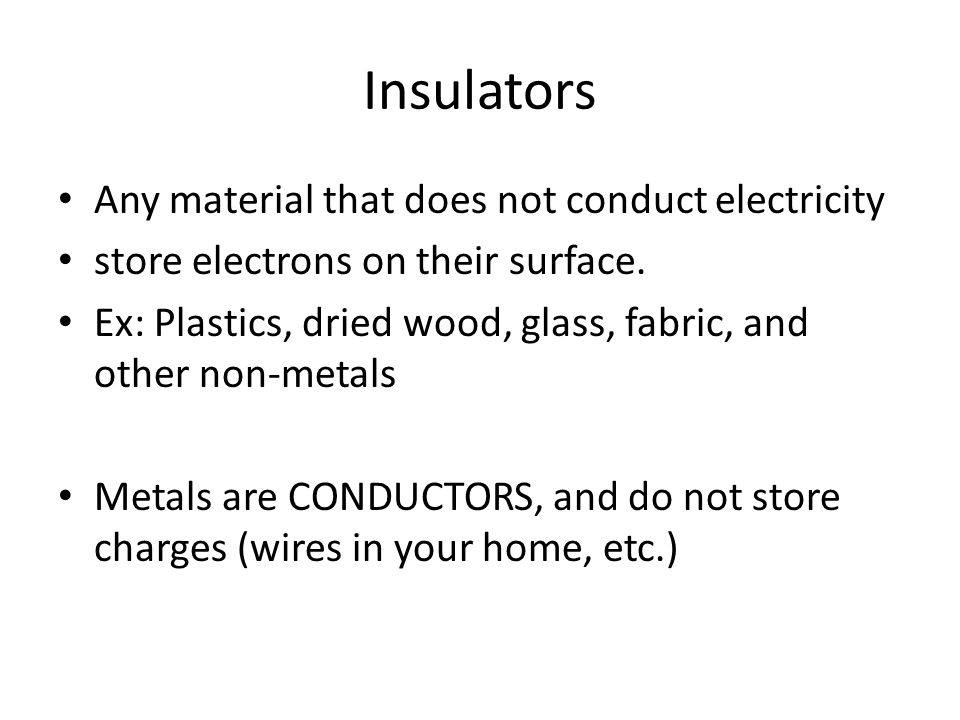 Insulators Any material that does not conduct electricity