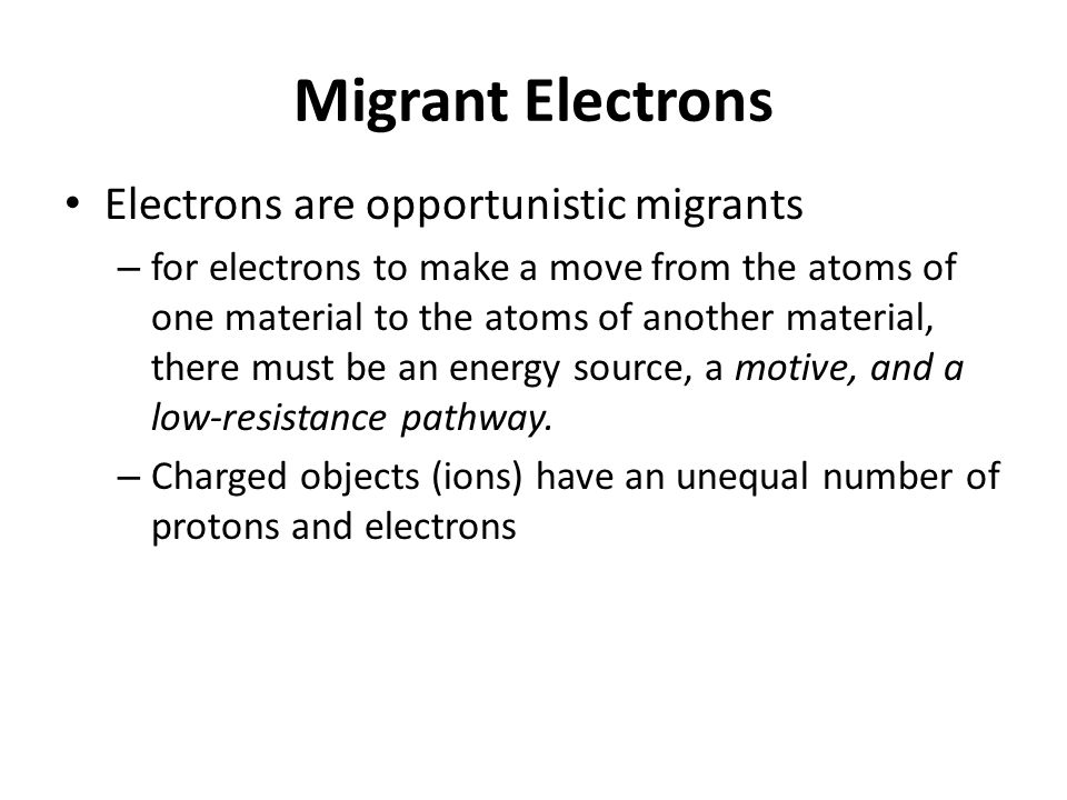 Migrant Electrons Electrons are opportunistic migrants