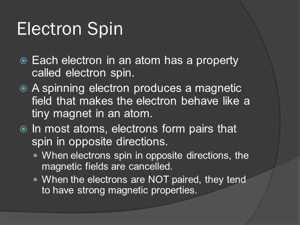 Electron Spin Each electron in an atom has a property called electron spin.