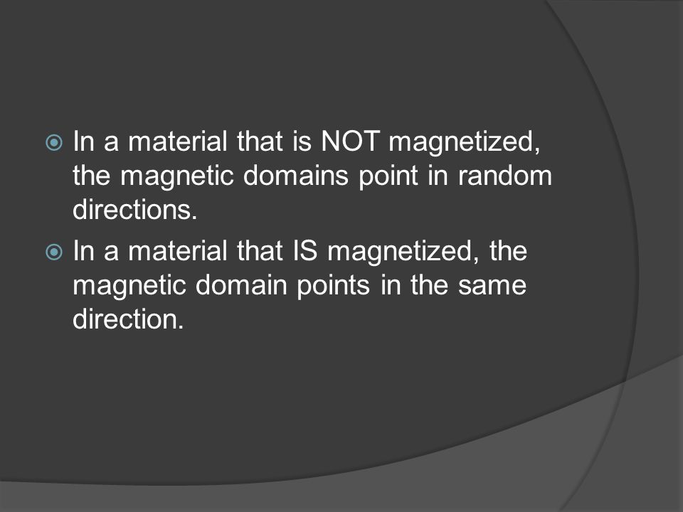 In a material that is NOT magnetized, the magnetic domains point in random directions.