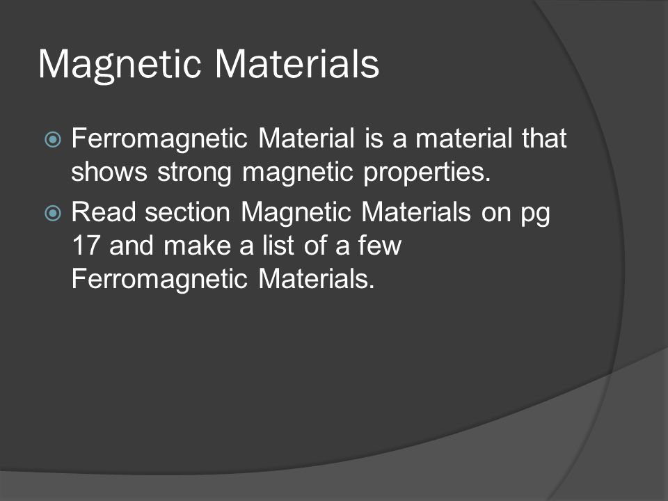 Magnetic Materials Ferromagnetic Material is a material that shows strong magnetic properties.