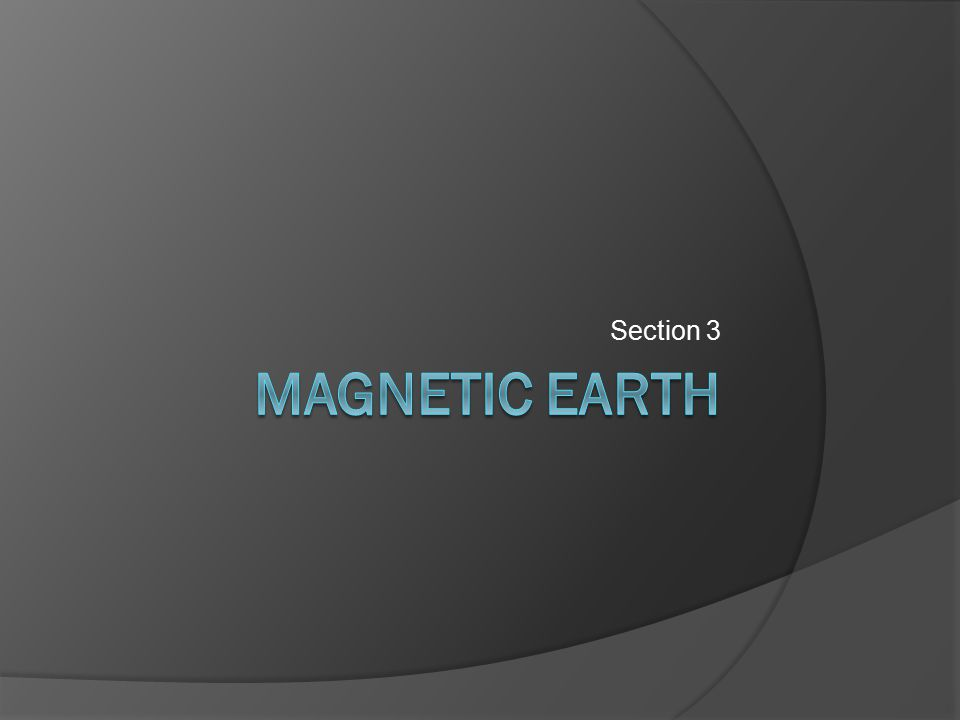 Section 3 Magnetic Earth