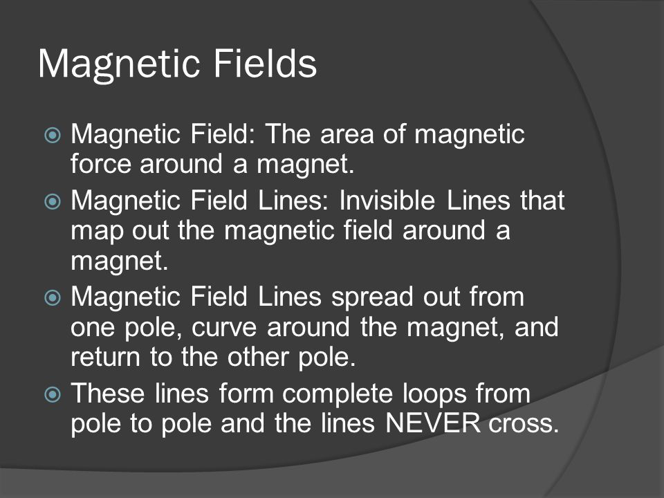 Magnetic Fields Magnetic Field: The area of magnetic force around a magnet.