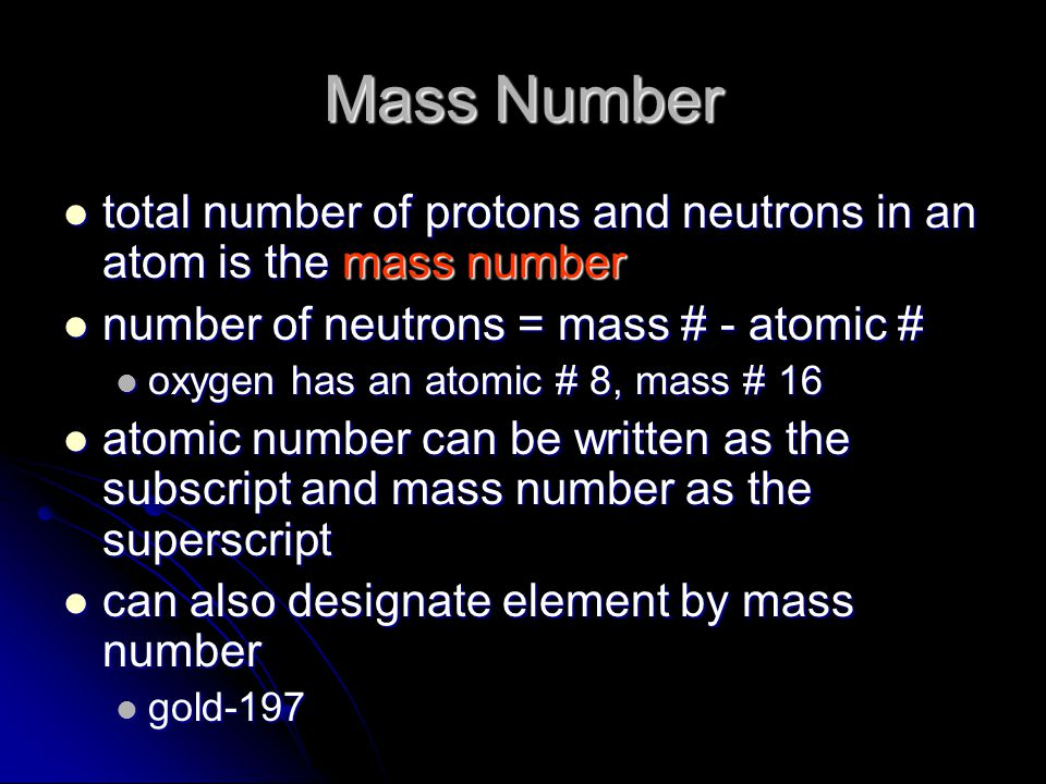 Mass Number total number of protons and neutrons in an atom is the mass number. number of neutrons = mass # - atomic #